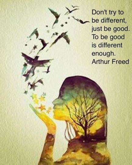 Arthur Freed Quote (About different be good)