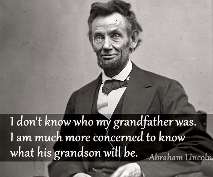Abraham Lincoln Quote (About grandson grandfather)